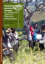 Realising rights, protecting forests: An Alternative Vision for Reducing Deforestation